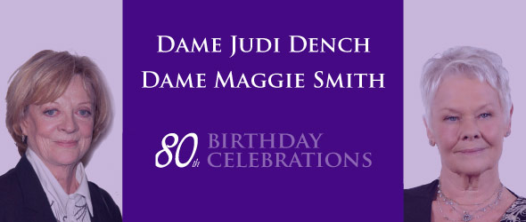 Celebrating the 80th birthdays of Dame Maggie Smith and Dame Judi Dench